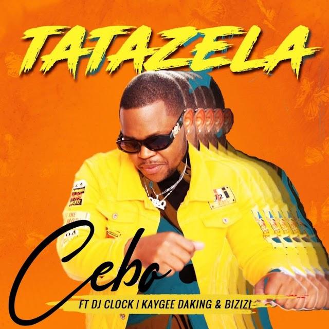 Cebo feat. DJ Clock, KayGee DaKing & Bizizi - Tatazela (Afro Beat) mp3