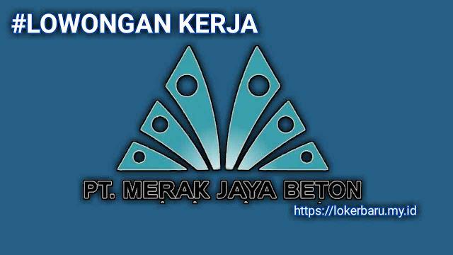 Lowongan Kerja PT MERAK JAYA BETON Surabaya