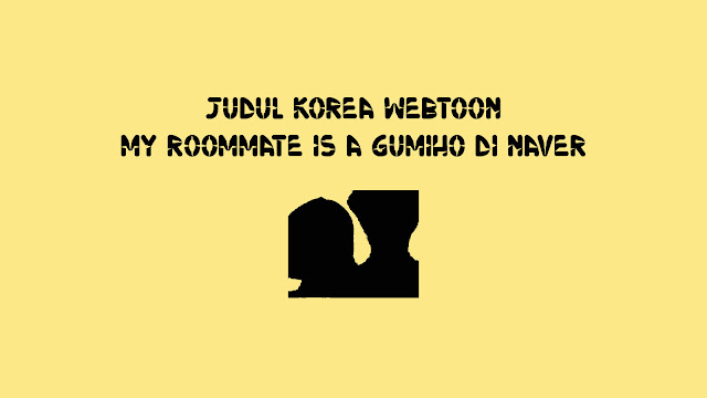 Judul Korea Webtoon My Roommate Is a Gumiho di Naver