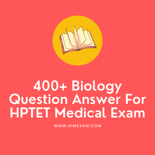 400+ Biology Question Answer For HPTET Medical Exam