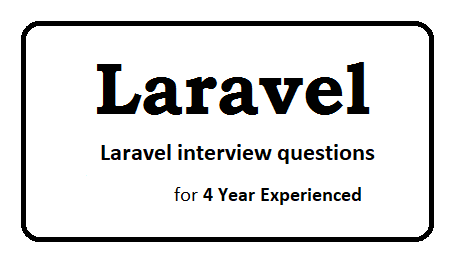 Laravel interview questions for 4 year experienced