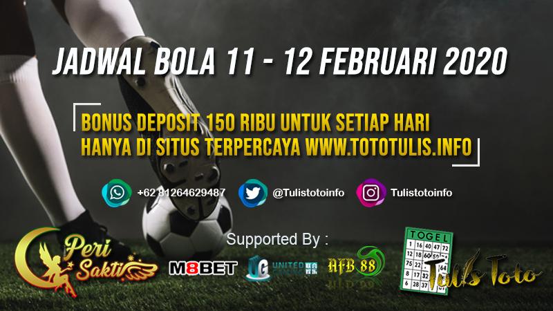 JADWAL BOLA TANGGAL 11 – 12 FEBRUARI 2020
