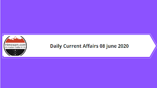 Daily Current Affairs 08 June 2020