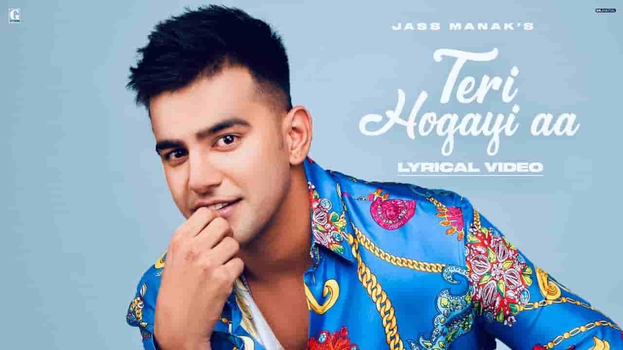 तेरी होगयी आ Teri hogayi aa lyrics in Hindi Jass Manak Bad munda Punjabi Song