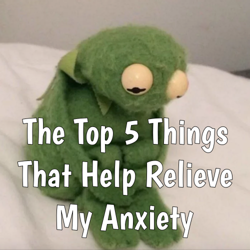 How I Help Relieve My Anxiety