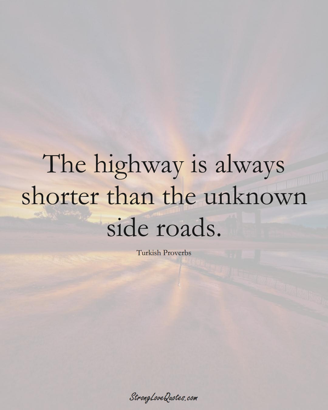 The highway is always shorter than the unknown side roads. (Turkish Sayings);  #MiddleEasternSayings