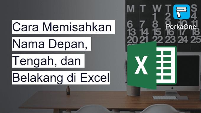 Cara Memisahkan Nama Depan, Tengah, dan Belakang di Excel