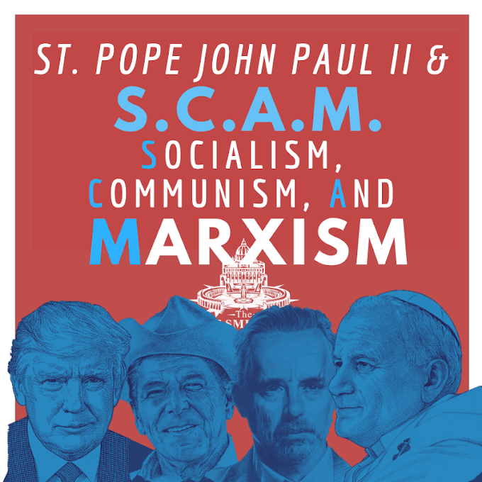 St. Pope John Paul II & S.C.A.M.: Socialism, Communism, and Marxism