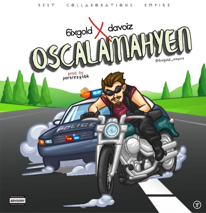 Music: 6ixgold X Davoiz - Oscalamahyen