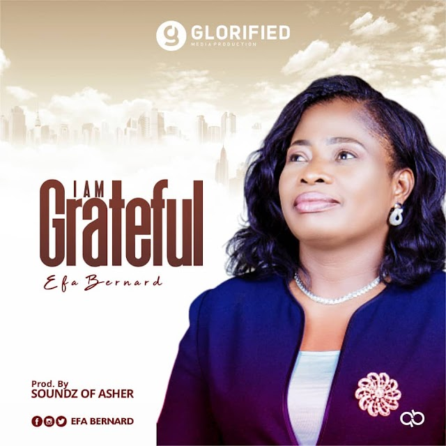 New Music: I'M GRATEFUL by Efa Bernard [@pstefabernard @glorifiedmedia]