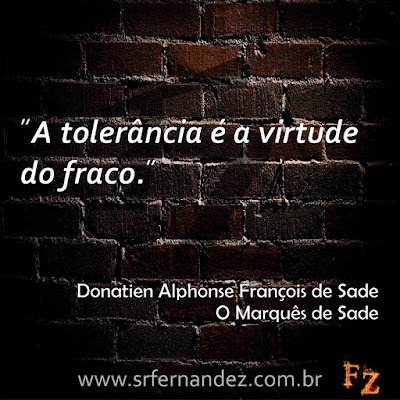 """A tolerância é a virtude do fraco."""