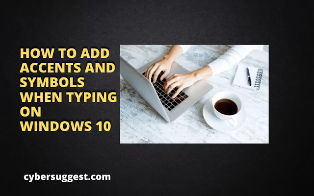HOW TO ADD ACCENTS AND SYMBOLS WHEN TYPING ON WINDOWS 10
