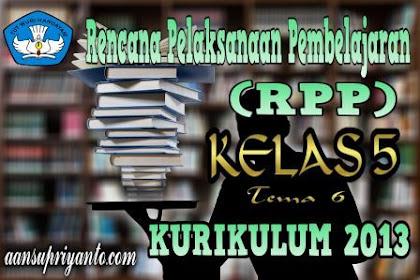 RPP Tema 6 Kelas 5 Kurikulum 2013