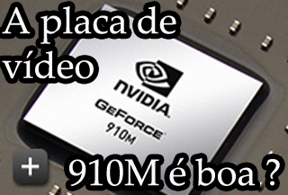 a placa de video nvidia geforce 910m é boa para jogos ?