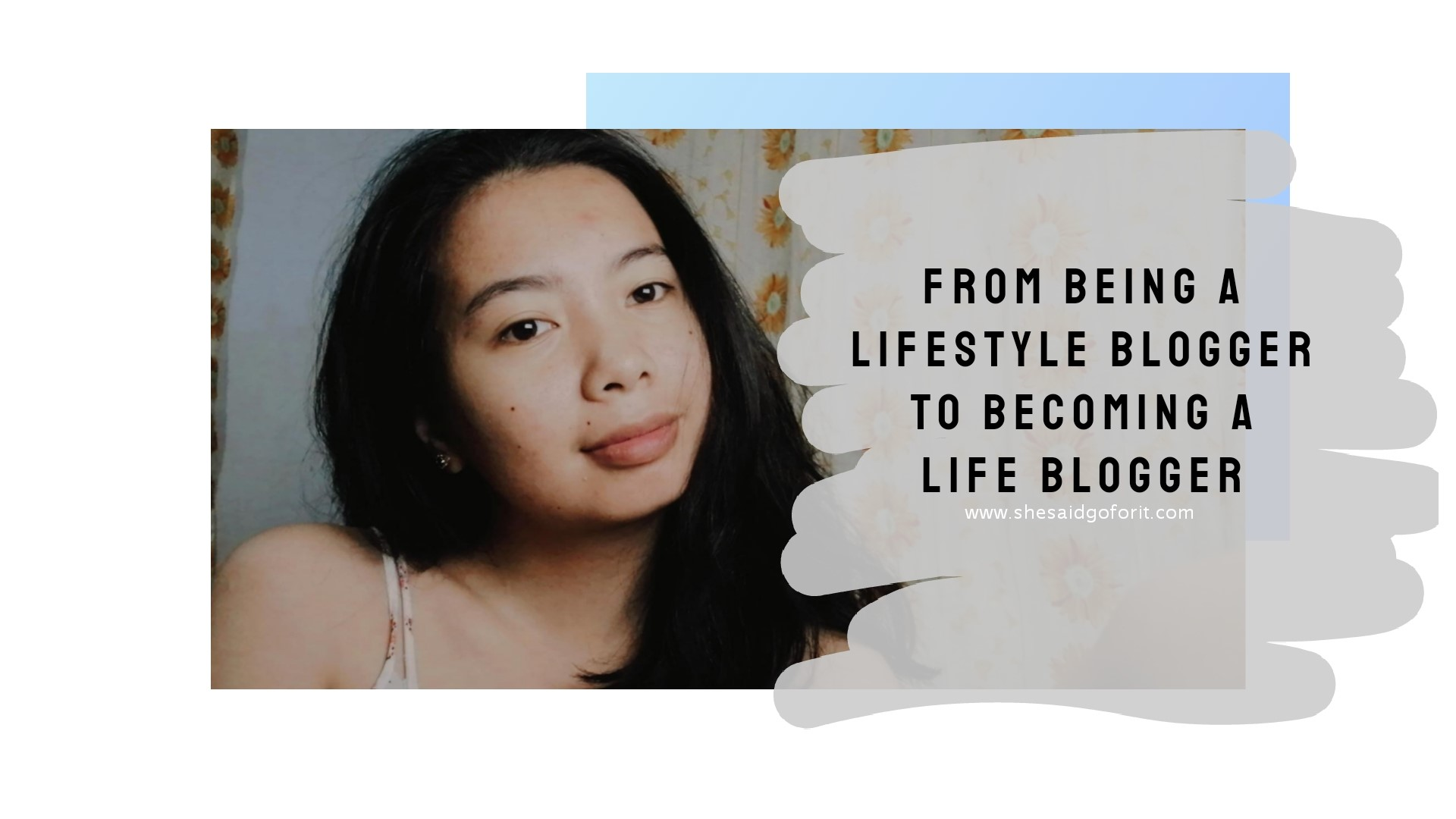 How I shift from being a lifestyle blogger to becoming a life blogger