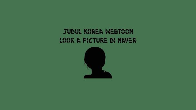 Judul Korea Webtoon Look a Picture di Naver
