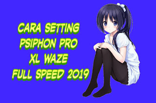 ✓ Cara setting psiphon pro XL waze full speed 2019
