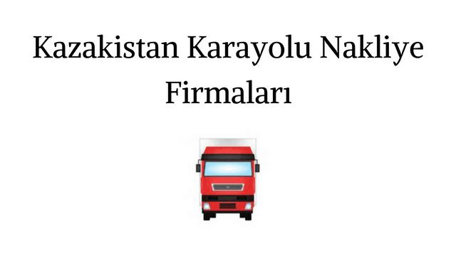 Kazakistan Karayolu Nakliye Firmaları