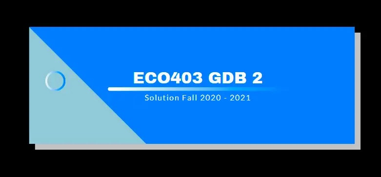 ECO403 GDB 2 Solution Fall 2021