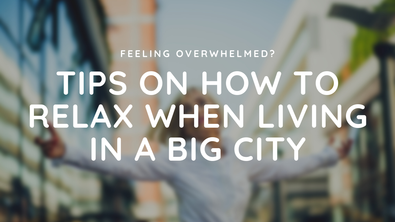 Tips on How to Relax When Living in a Big City Ranneveryday