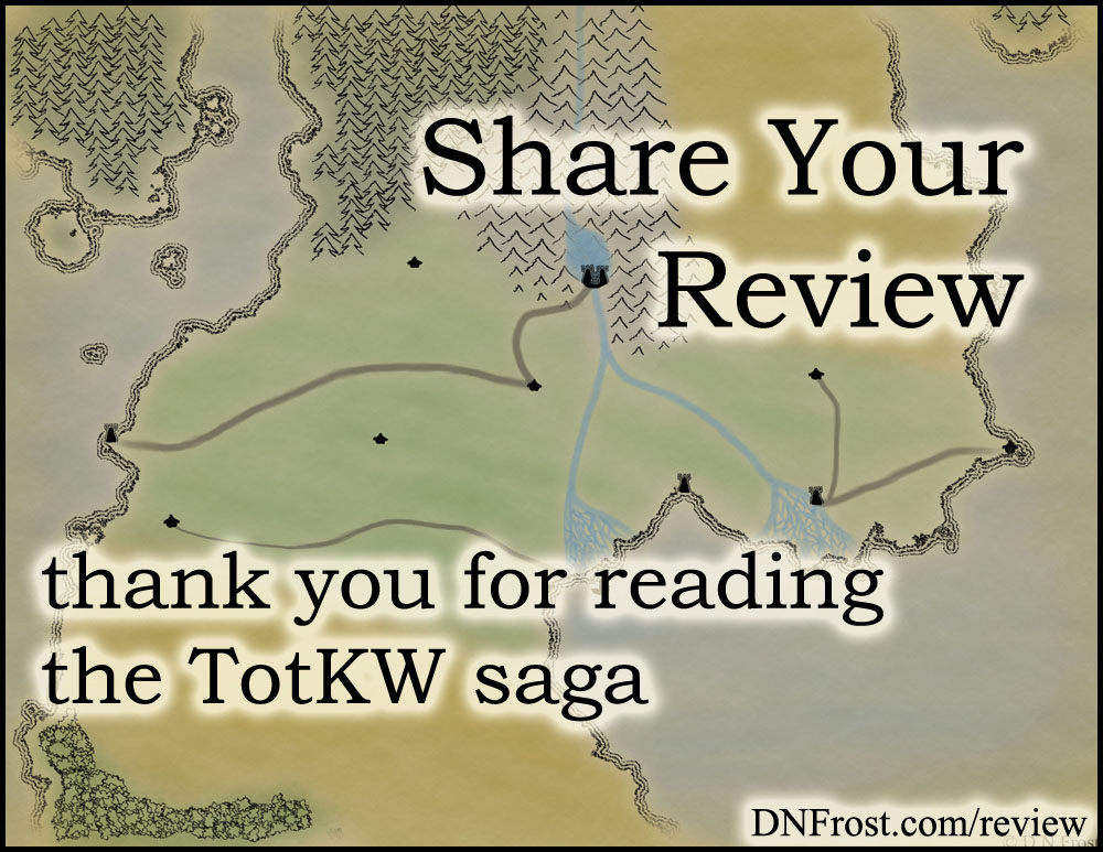 Share Your Review www.DNFrost.com/review Thank you for reading the TotKW saga #TotKW by D.N.Frost @DNFrost13.