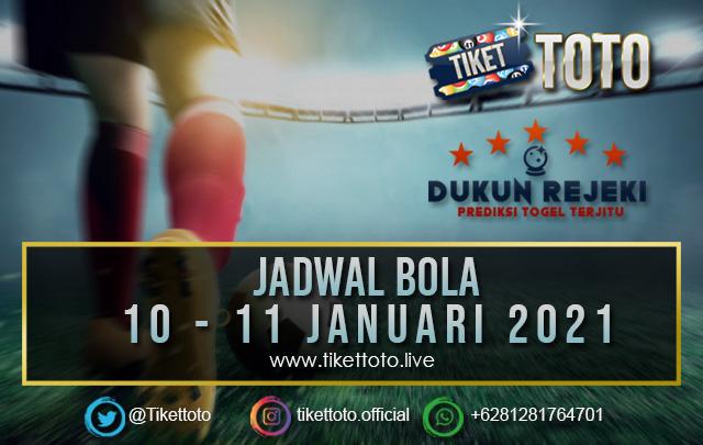 JADWAL PERTANDINGAN BOLA 10 – 11 JANUARI 2021