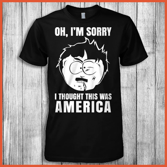 Oh, I'm Sorry I Thought This America (South Park) Shirt