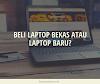 Beli Laptop Bekas atau Laptop Baru?