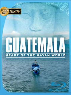 Guatemala: Corazón del mundo maya (2019) HD [1080p] Latino [GoogleDrive] SilvestreHD