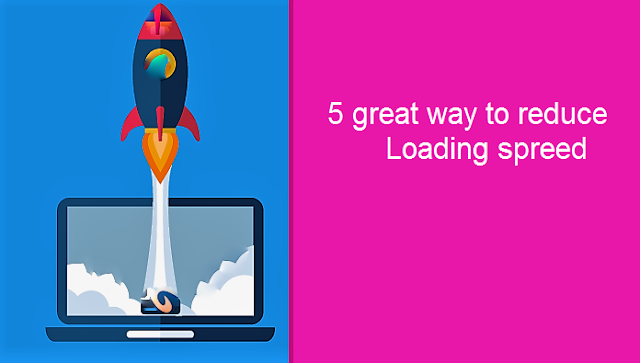 5 great ways to increase website speed and reduce loading time