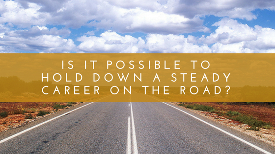 Is It Possible To Hold Down A Steady Career On The Road?