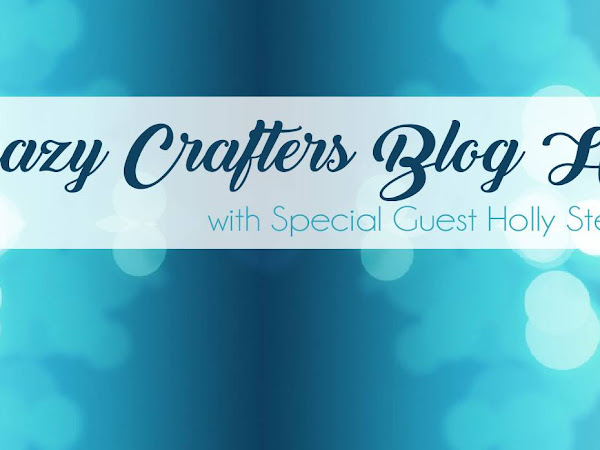 Crazy Crafters Blog Hop with Holly Stene