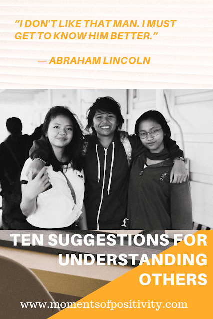 DEVELOPING UNDERSTANDING .Ten Suggestions for Understanding Others .momentsofpositivity.com
