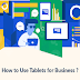 How to Use Tablets in Business #infographic