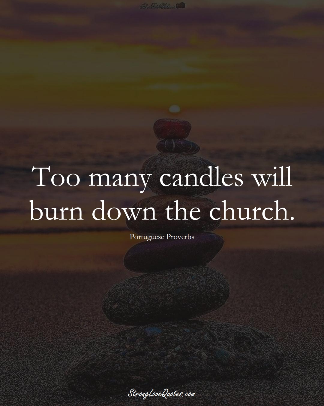 Too many candles will burn down the church. (Portuguese Sayings);  #EuropeanSayings