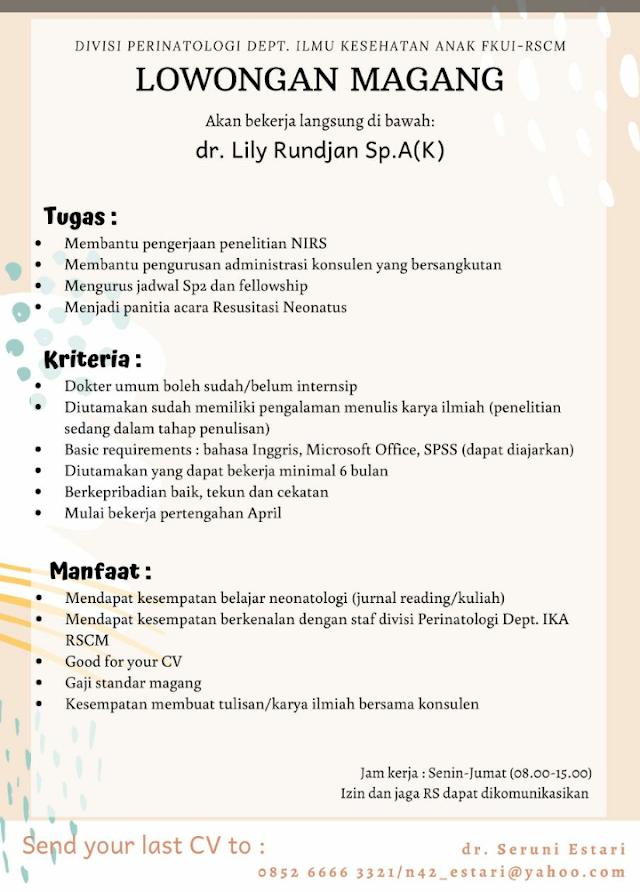 Info Magang Departemen Ilmu Kesehatan Anak FKUI-RSCM  Dibutuhkan satu orang asisten magang untuk Divisi Perinatologi Departemen IKA FKUI-RSCM  Bekerja di bawah : dr. Lily Rundjan, Sp.A(K)