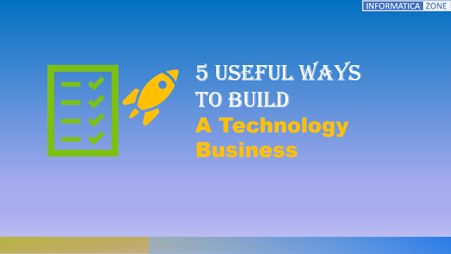 5 Useful Ways To Build A Technology Business