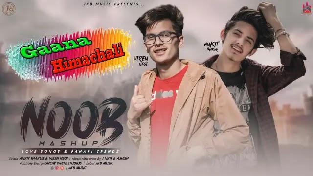 Noob Mashup mp3 Download - Ankit - Viren - Aashish ~ Gaana Himachali