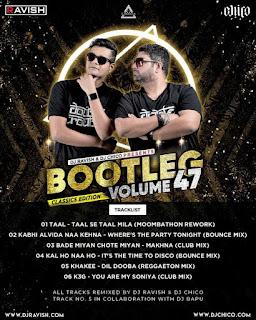 BOOTLEG VOLUME 47 ( CLASSIC EDITION ) - DJ RAVISH X DJ CHICO