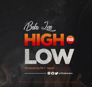 Download Audio   Baba Levo - High Na Low   Mp3
