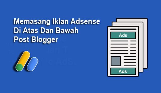 Memasang iklan adsense di atas dan bawah post blogger