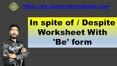 In spite of / Despite Worksheet With 'Be' form