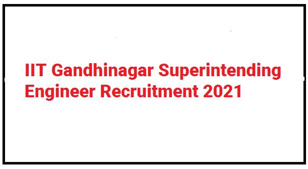 IIT Gandhinagar Superintending Engineer Recruitment 2021