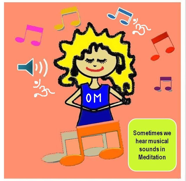 Meditational Experiences: Sometimes we hear musical sounds in meditation.