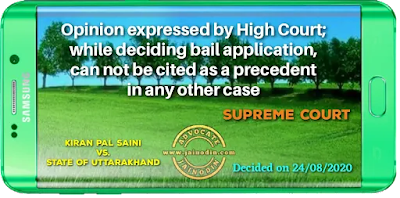 Opinion expressed by High Court; while deciding bail application, can not be cited as a precedent in any other case