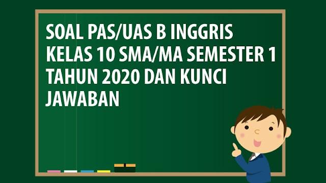 Soal PAS/UAS Bahasa Inggris Kelas 10 SMA/MA Semester 1 Tahun 2020
