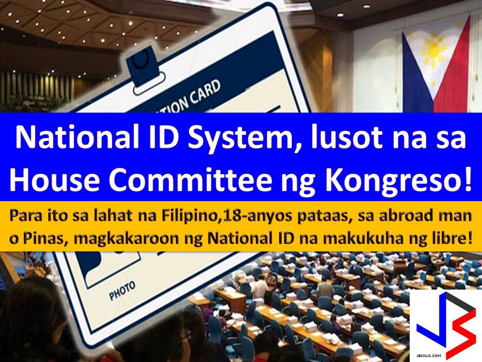 The House Committee on Population and Family Relation approved the Filipino Identification Act, a bill that seeks to establish the national identification (ID) system for all Filipinos, in the country and abroad.  Under the bill, all Filipinos residing anywhere in the world should register their personal information into the central system.  The Philippine Statistics Authority (PSA) will be the agency to manage the central system that will issued a non-transferable national ID card with a number that shall be valid for life.