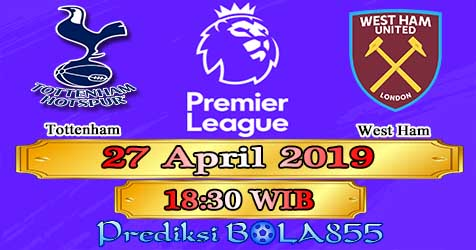 Prediksi Bola855 Tottenham vs West Ham 27 April 2019