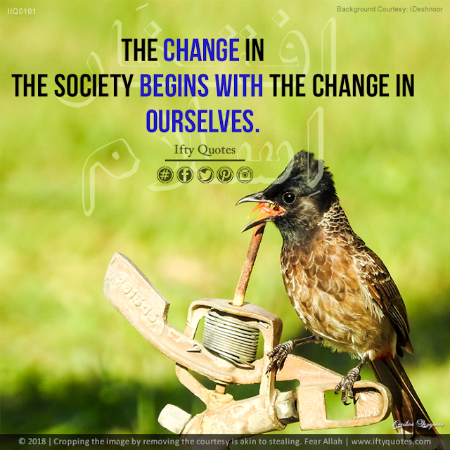 Ifty Quotes | The change in the society begins with the change in ourselves | Iftikhar Islam