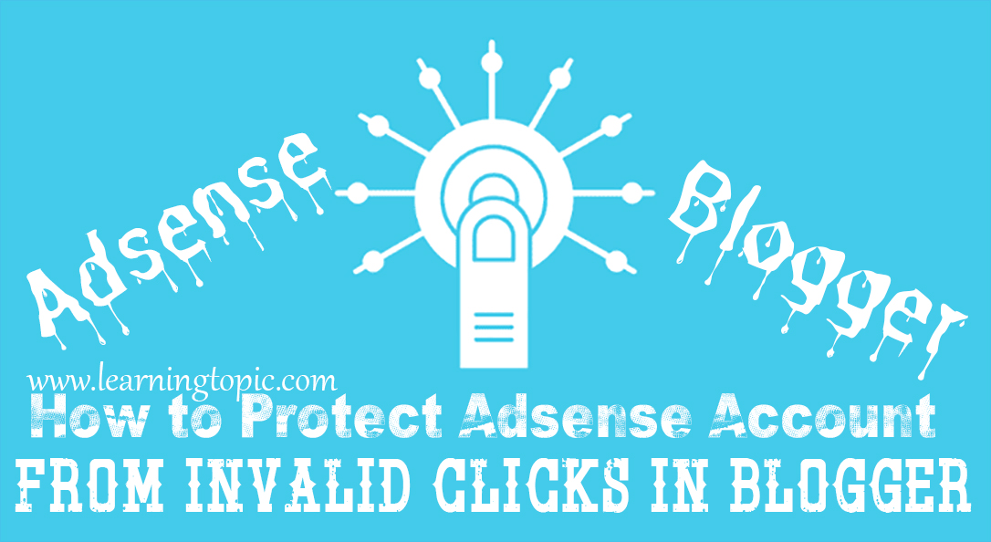 How to Protect Adsense Account from Invalid Clicks in Blogger